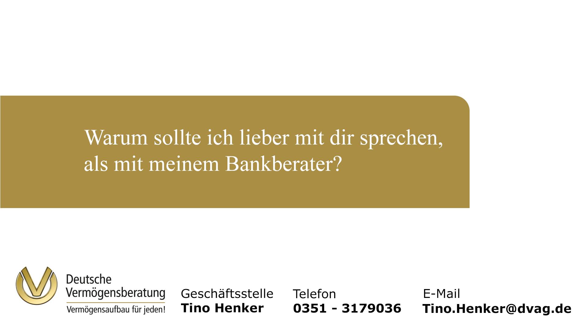 Warum sollte ich lieber mit dir, als mit meinem Bankberater sprechen.